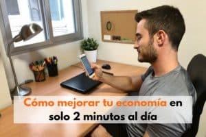 Cómo mejorar tu economía en solo 2 minutos al día