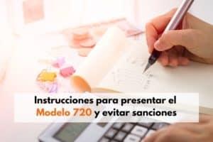 Instrucciones para presentar el Modelo 720 y evitar sanciones de la AEAT