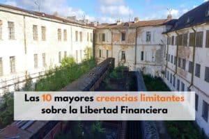 Las 10 mayores creencias limitantes sobre la Libertad Financiera.